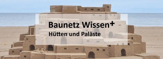 BAUNETZ WISSEN + Newsletter +++ plus +++ Hütten und Paläste