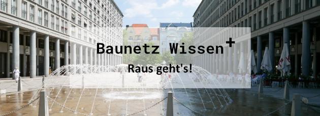 BAUNETZ WISSEN + Newsletter +++ plus +++ Raus geht's!